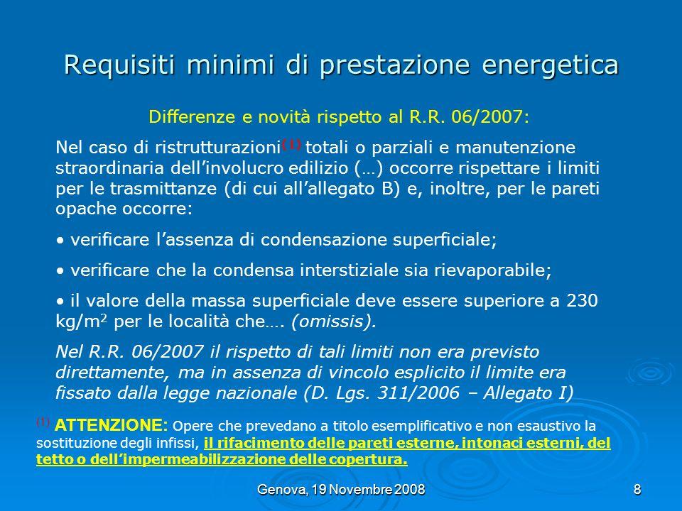 Genova, 19 Novembre 20089 Requisiti minimi di prestazione energetica (1) ATTENZIONE: Opere che prevedano a titolo esemplificativo e non esaustivo la sostituzione degli infissi, il rifacimento delle pareti esterne, intonaci esterni, del tetto o dellimpermeabilizzazione delle copertura.