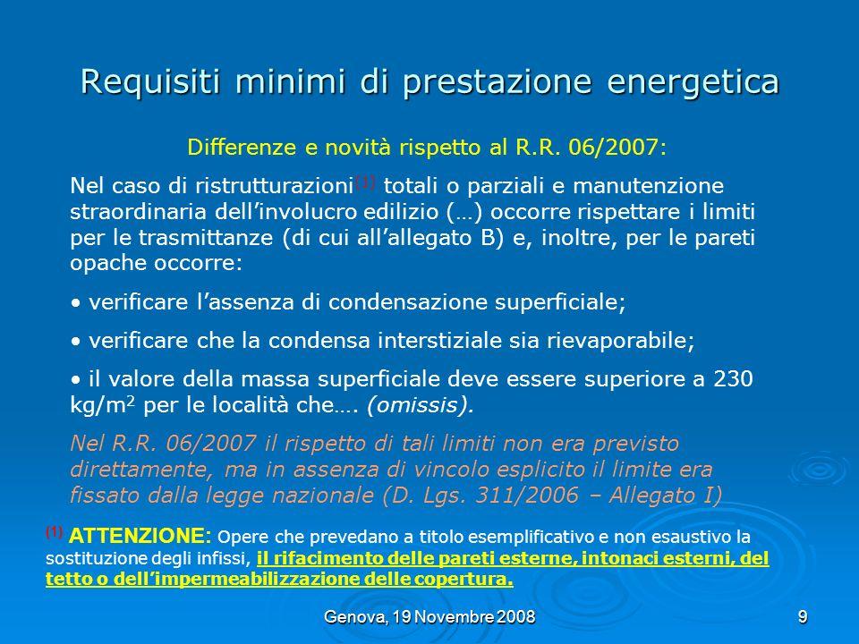 Genova, 19 Novembre 200810 Requisiti minimi di prestazione energetica Una piccola parentesi Ogni Regione nellambito della propria autonomia può legiferare in materia di Certificazione Energetica.