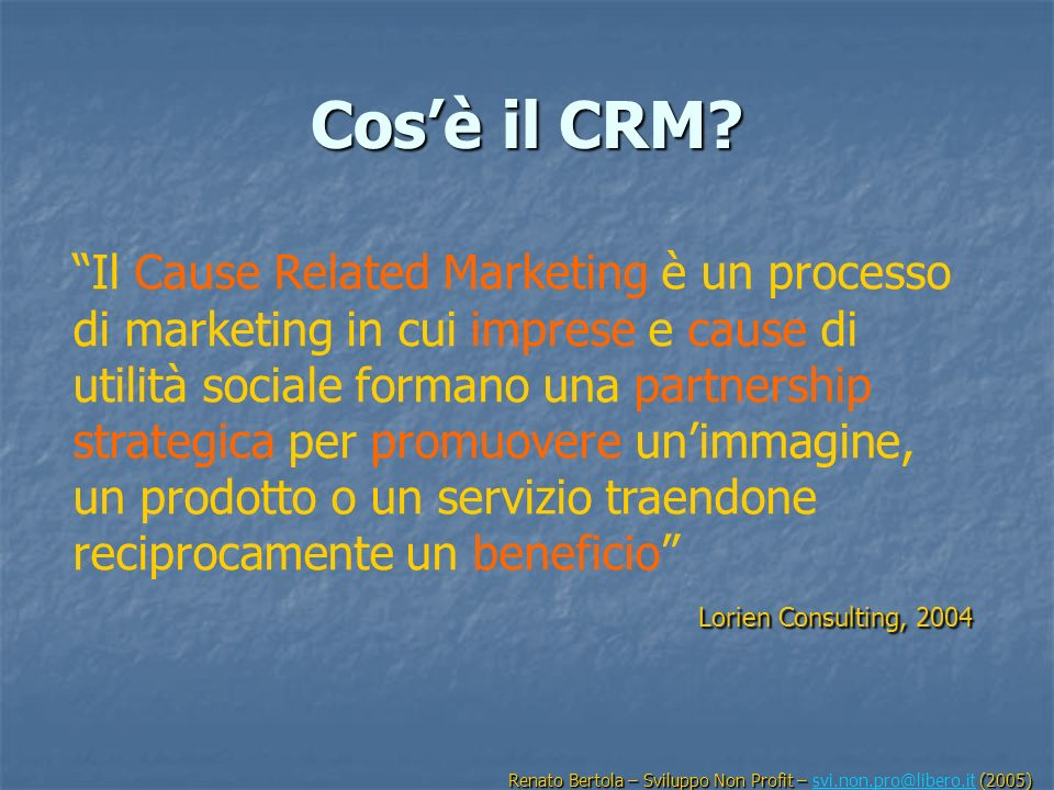 Cosè il CRM? Il Cause Related Marketing è un processo di marketing in cui imprese e cause di utilità sociale formano una partnership strategica per pr