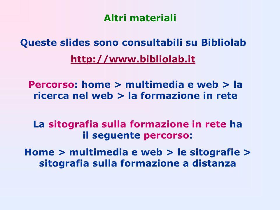 Altri materiali Queste slides sono consultabili su Bibliolab http://www.bibliolab.it Percorso: home > multimedia e web > la ricerca nel web > la forma