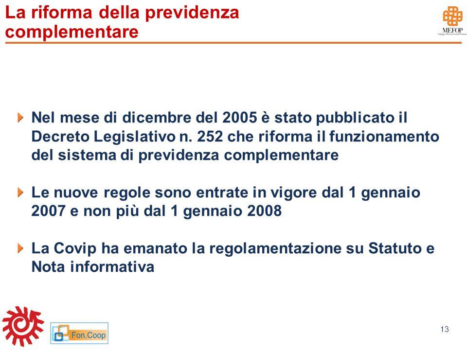 www.mefop.it 13 La riforma della previdenza complementare Nel mese di dicembre del 2005 è stato pubblicato il Decreto Legislativo n. 252 che riforma i
