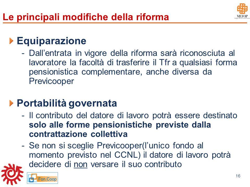 www.mefop.it 16 Le principali modifiche della riforma Equiparazione -Dallentrata in vigore della riforma sarà riconosciuta al lavoratore la facoltà di