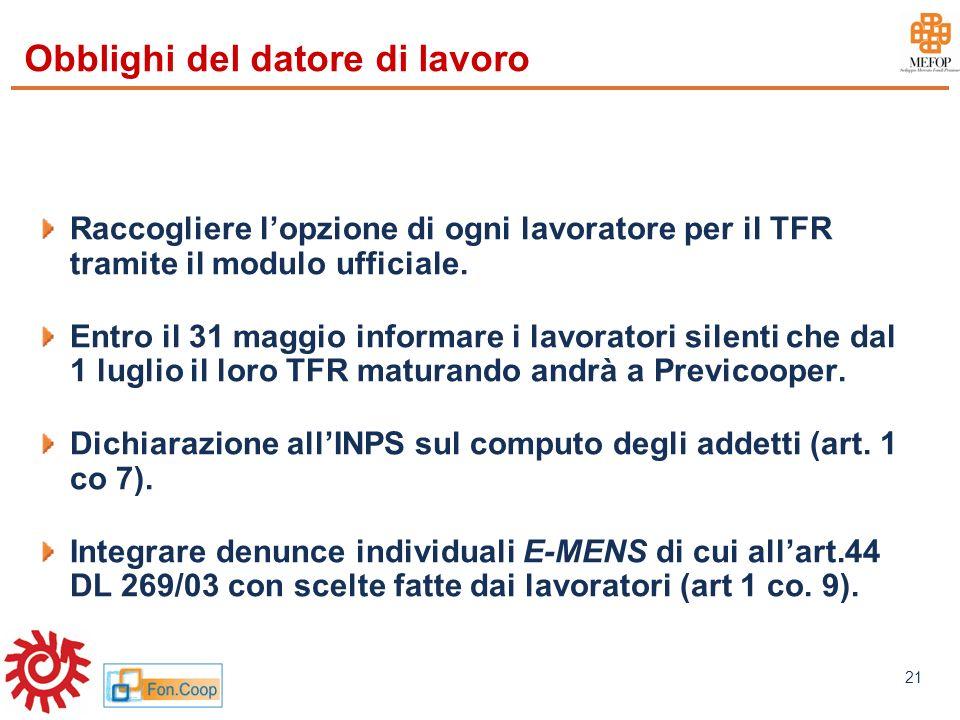 www.mefop.it 21 Obblighi del datore di lavoro Raccogliere lopzione di ogni lavoratore per il TFR tramite il modulo ufficiale. Entro il 31 maggio infor