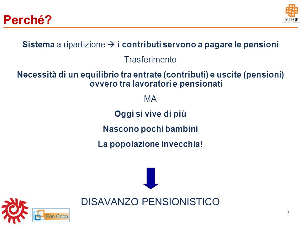 www.mefop.it 3 Perché? Sistema a ripartizione i contributi servono a pagare le pensioni Trasferimento Necessità di un equilibrio tra entrate (contribu