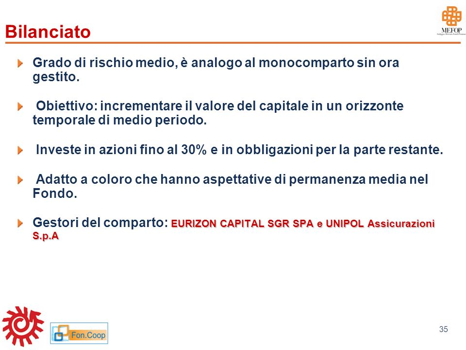 www.mefop.it 35 Grado di rischio medio, è analogo al monocomparto sin ora gestito. Obiettivo: incrementare il valore del capitale in un orizzonte temp