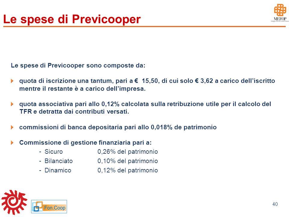www.mefop.it 40 Le spese di Previcooper Le spese di Previcooper sono composte da: quota di iscrizione una tantum, pari a 15,50, di cui solo 3,62 a car