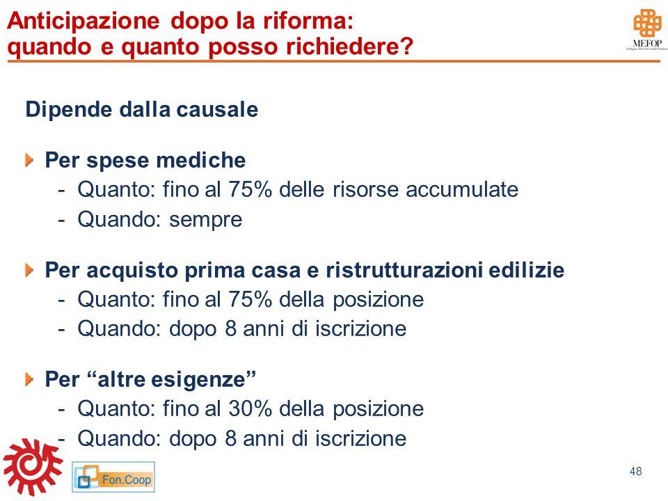 www.mefop.it 48 Anticipazione dopo la riforma: quando e quanto posso richiedere? Dipende dalla causale Per spese mediche -Quanto: fino al 75% delle ri