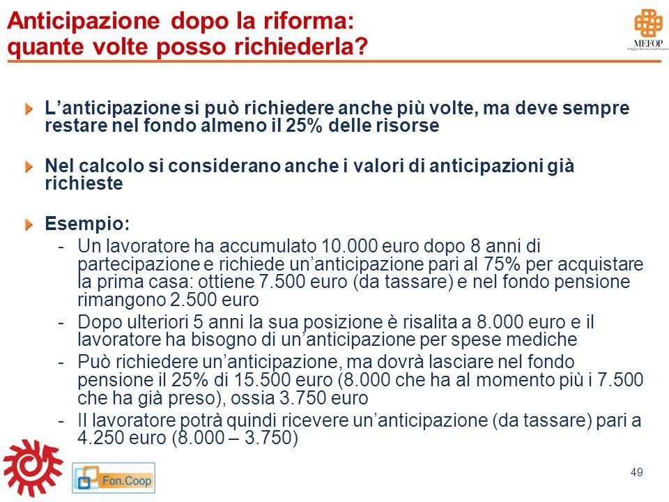 www.mefop.it 49 Anticipazione dopo la riforma: quante volte posso richiederla? Lanticipazione si può richiedere anche più volte, ma deve sempre restar