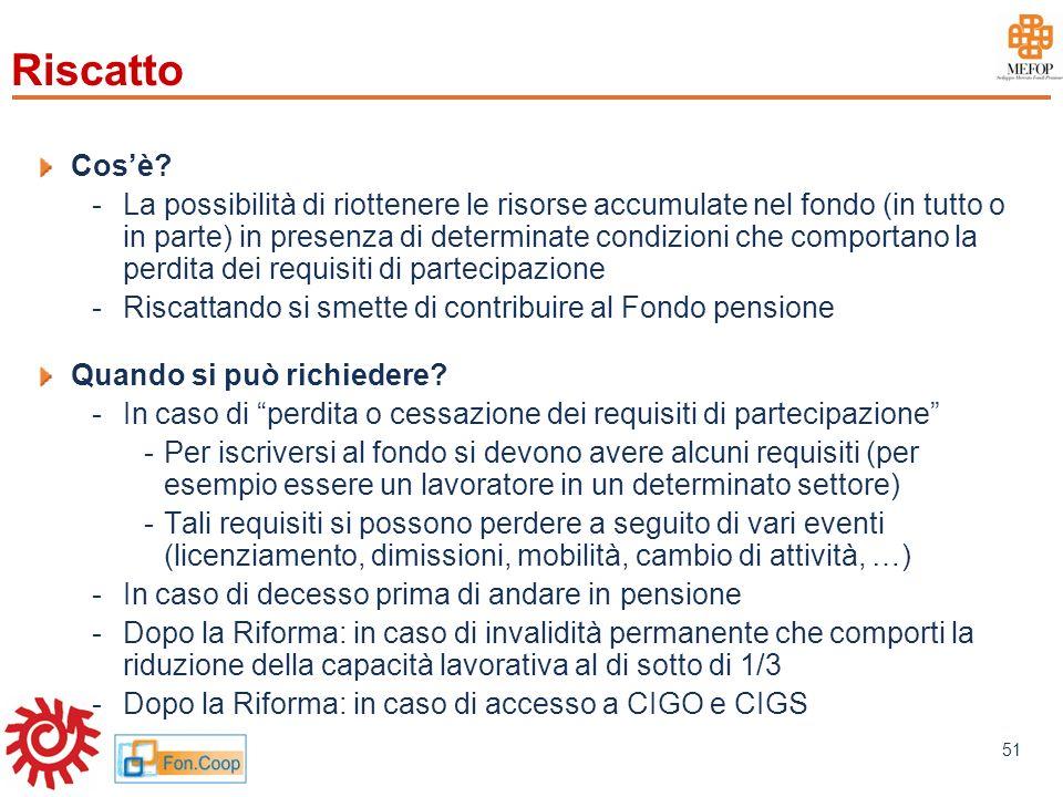 www.mefop.it 51 Riscatto Cosè? -La possibilità di riottenere le risorse accumulate nel fondo (in tutto o in parte) in presenza di determinate condizio