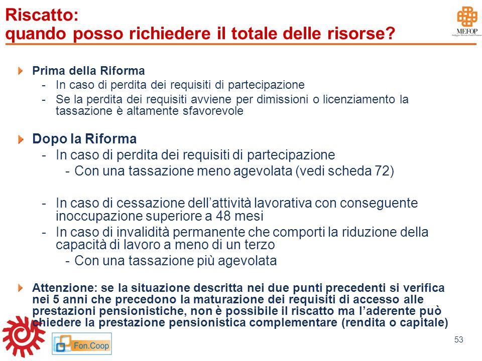 www.mefop.it 53 Riscatto: quando posso richiedere il totale delle risorse? Prima della Riforma -In caso di perdita dei requisiti di partecipazione -Se