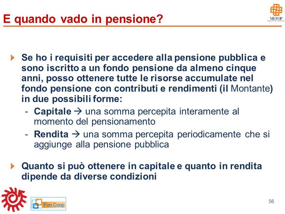 www.mefop.it 56 E quando vado in pensione? Se ho i requisiti per accedere alla pensione pubblica e sono iscritto a un fondo pensione da almeno cinque