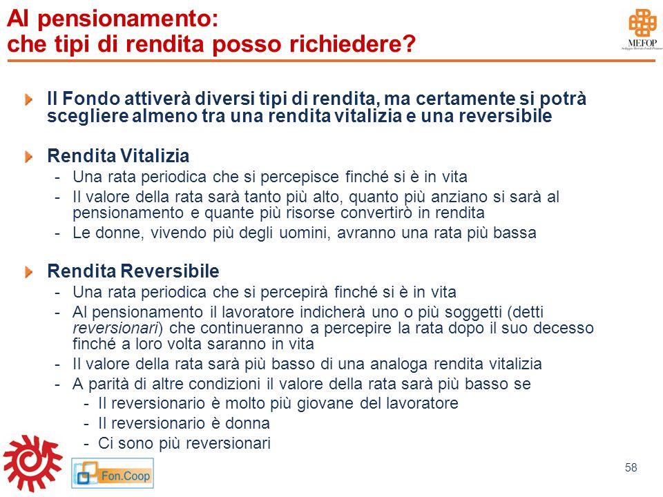 www.mefop.it 58 Al pensionamento: che tipi di rendita posso richiedere? Il Fondo attiverà diversi tipi di rendita, ma certamente si potrà scegliere al