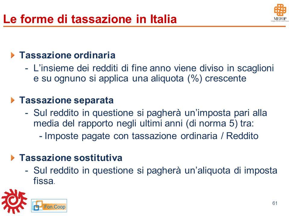 www.mefop.it 61 Le forme di tassazione in Italia Tassazione ordinaria -Linsieme dei redditi di fine anno viene diviso in scaglioni e su ognuno si appl