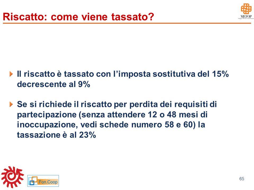 www.mefop.it 65 Riscatto: come viene tassato? Il riscatto è tassato con limposta sostitutiva del 15% decrescente al 9% Se si richiede il riscatto per