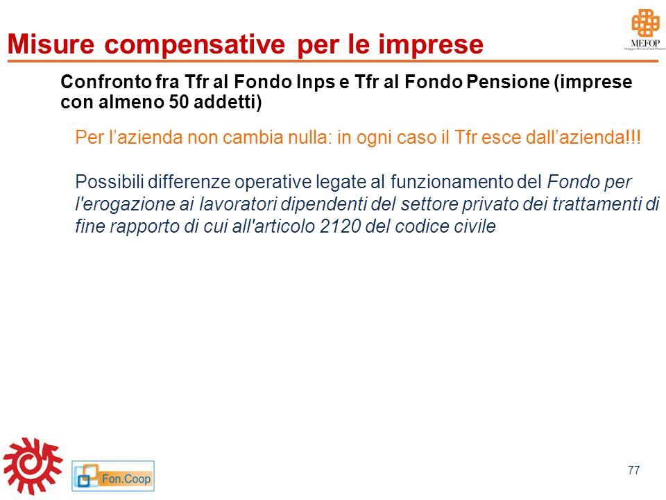 www.mefop.it 77 Confronto fra Tfr al Fondo Inps e Tfr al Fondo Pensione (imprese con almeno 50 addetti) Per lazienda non cambia nulla: in ogni caso il