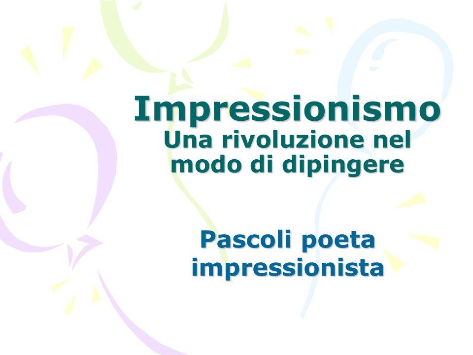 Impressionismo Una rivoluzione nel modo di dipingere Pascoli poeta impressionista