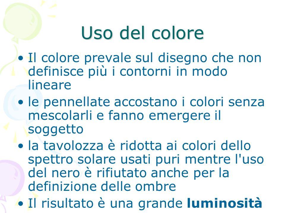 Uso del colore Il colore prevale sul disegno che non definisce più i contorni in modo lineare le pennellate accostano i colori senza mescolarli e fann