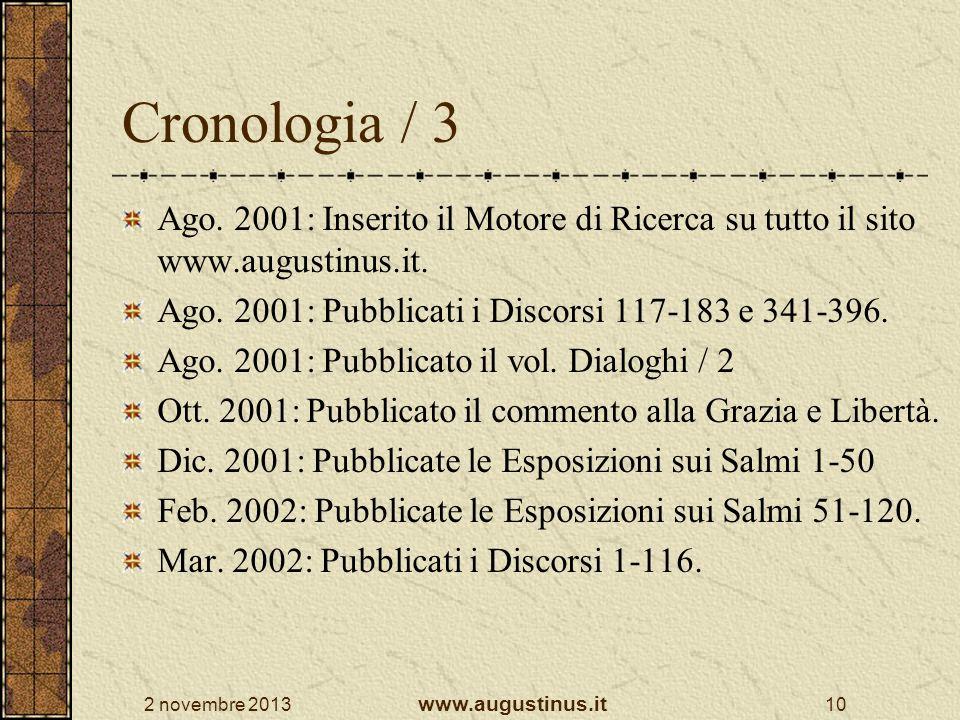 2 novembre 2013 www.augustinus.it 10 Cronologia / 3 Ago. 2001: Inserito il Motore di Ricerca su tutto il sito www.augustinus.it. Ago. 2001: Pubblicati