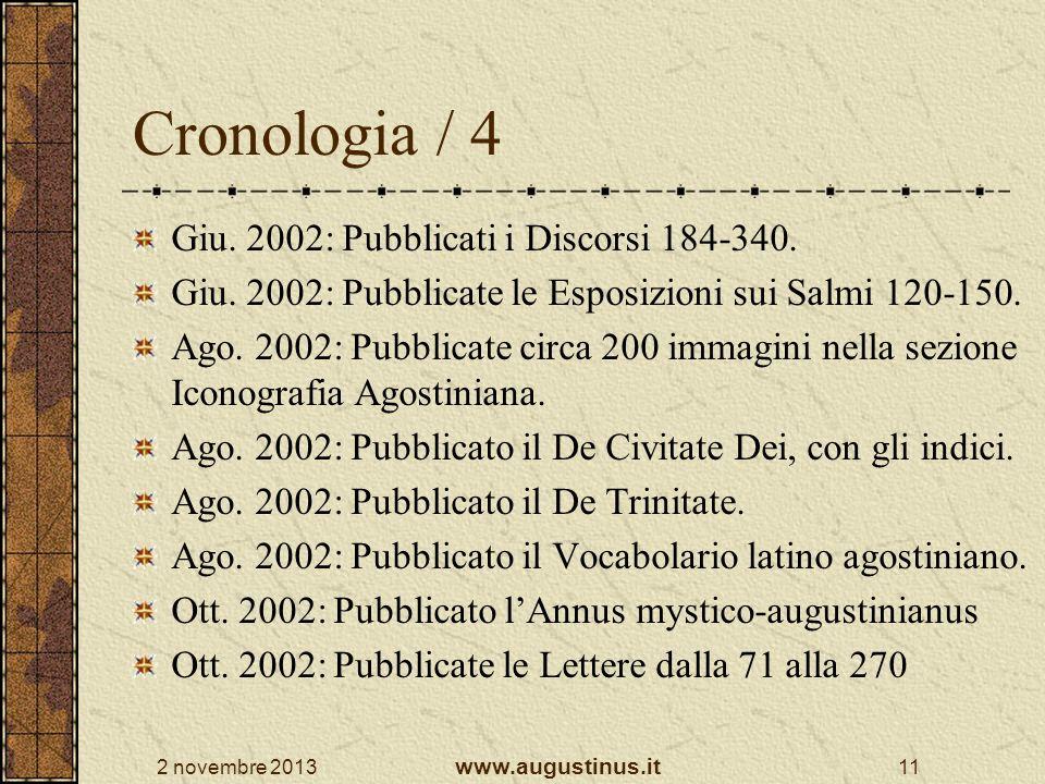 2 novembre 2013 www.augustinus.it 11 Cronologia / 4 Giu. 2002: Pubblicati i Discorsi 184-340. Giu. 2002: Pubblicate le Esposizioni sui Salmi 120-150.