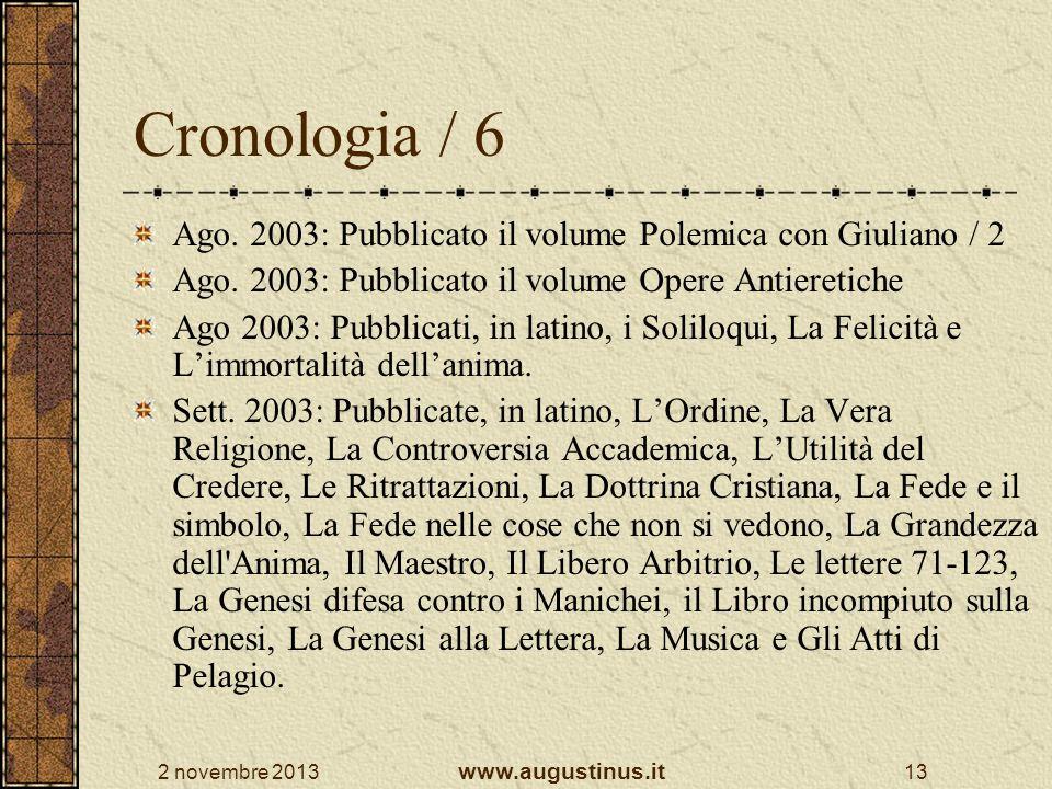 2 novembre 2013 www.augustinus.it 13 Cronologia / 6 Ago. 2003: Pubblicato il volume Polemica con Giuliano / 2 Ago. 2003: Pubblicato il volume Opere An