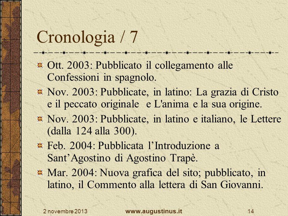 2 novembre 2013 www.augustinus.it 14 Cronologia / 7 Ott. 2003: Pubblicato il collegamento alle Confessioni in spagnolo. Nov. 2003: Pubblicate, in lati