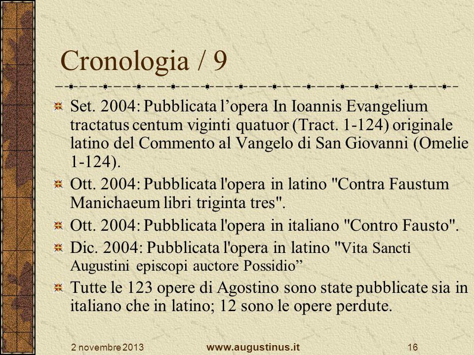 2 novembre 2013 www.augustinus.it 16 Cronologia / 9 Set. 2004: Pubblicata lopera In Ioannis Evangelium tractatus centum viginti quatuor (Tract. 1-124)