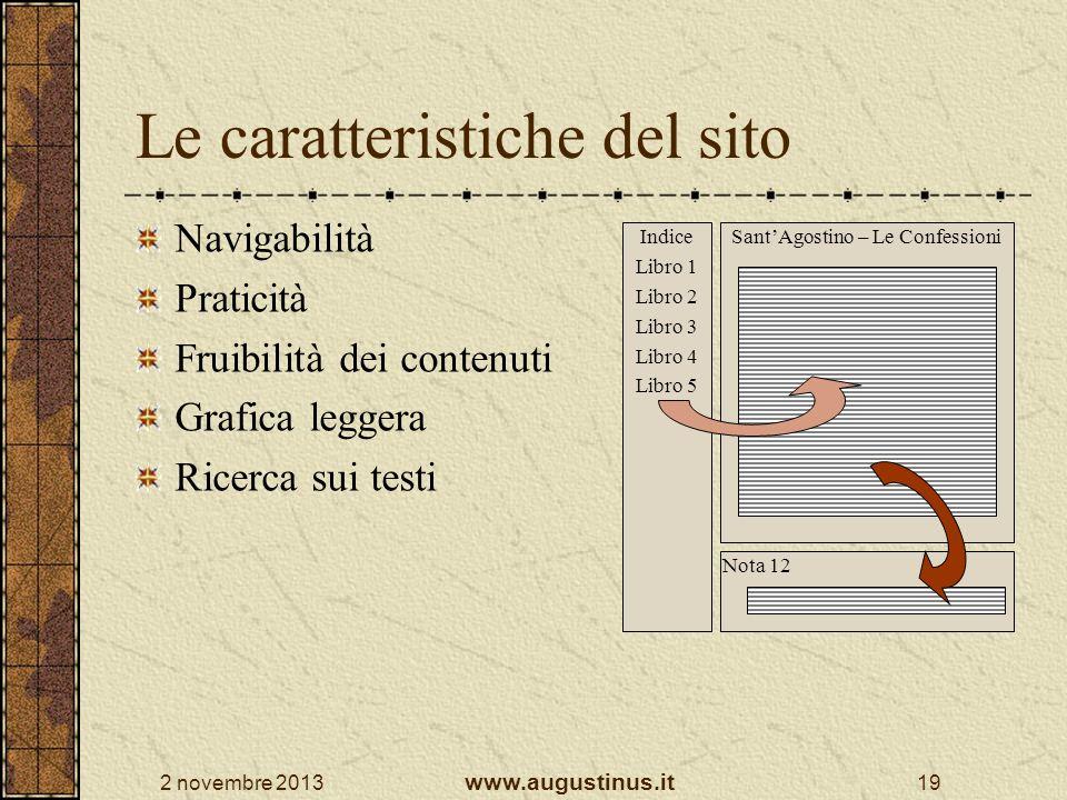 2 novembre 2013 www.augustinus.it 19 Le caratteristiche del sito Navigabilità Praticità Fruibilità dei contenuti Grafica leggera Ricerca sui testi San