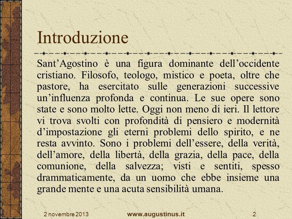 2 novembre 2013 www.augustinus.it 2 Introduzione SantAgostino è una figura dominante delloccidente cristiano. Filosofo, teologo, mistico e poeta, oltr