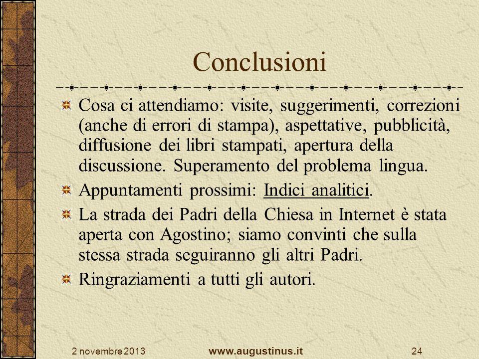 2 novembre 2013 www.augustinus.it 24 Conclusioni Cosa ci attendiamo: visite, suggerimenti, correzioni (anche di errori di stampa), aspettative, pubbli