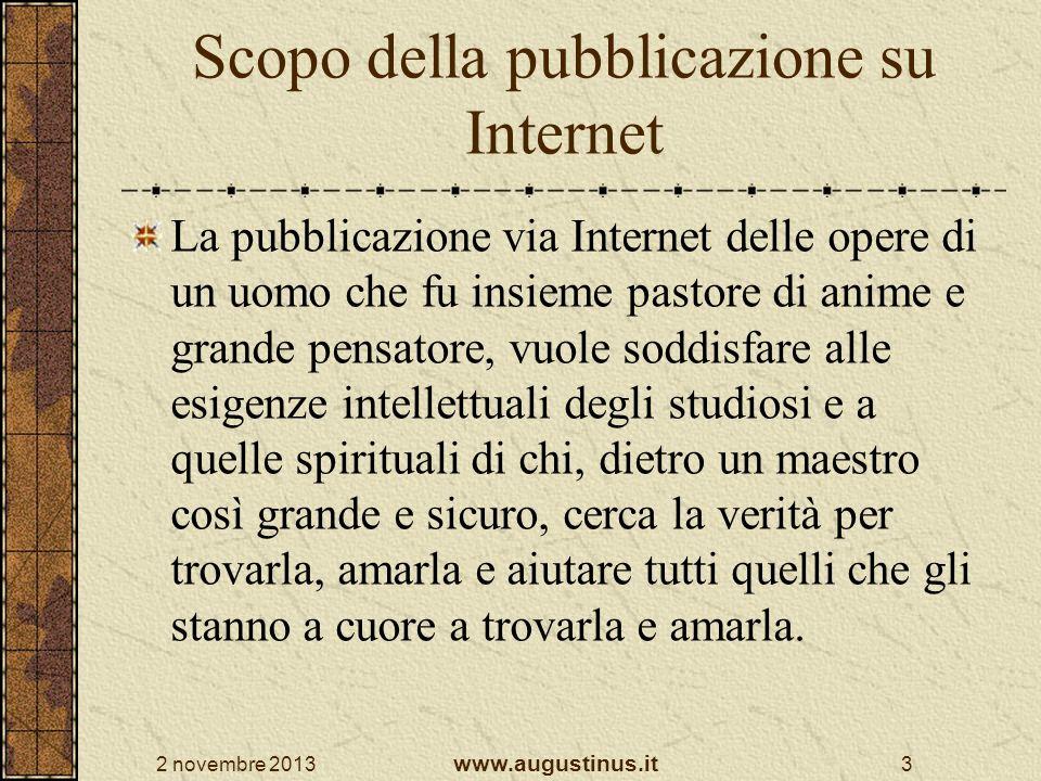 2 novembre 2013 www.augustinus.it 3 Scopo della pubblicazione su Internet La pubblicazione via Internet delle opere di un uomo che fu insieme pastore