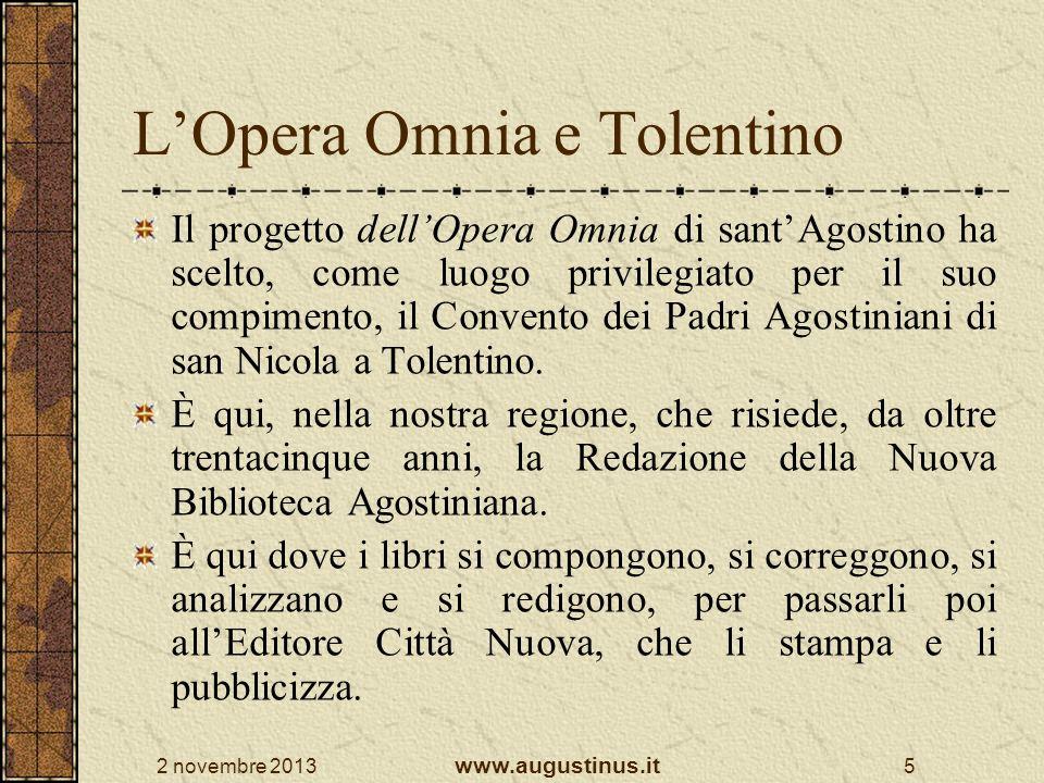 2 novembre 2013 www.augustinus.it 5 LOpera Omnia e Tolentino Il progetto dellOpera Omnia di santAgostino ha scelto, come luogo privilegiato per il suo