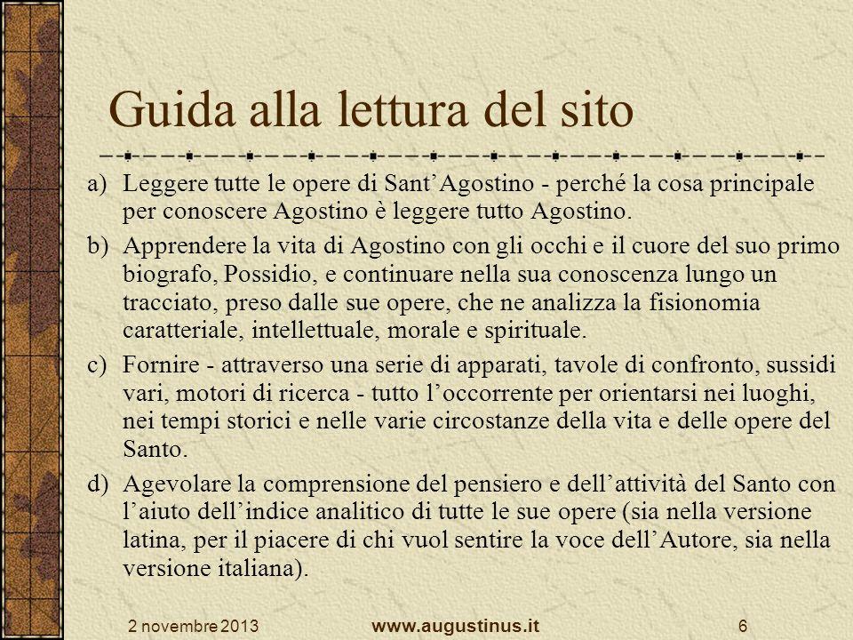 2 novembre 2013 www.augustinus.it 6 Guida alla lettura del sito a)Leggere tutte le opere di SantAgostino - perché la cosa principale per conoscere Ago