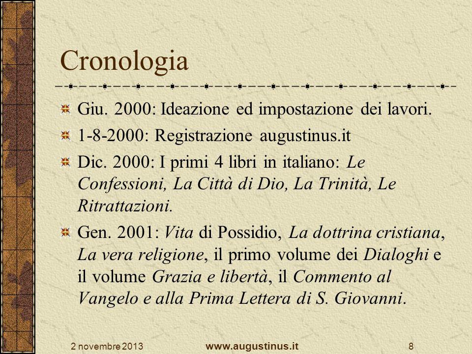 2 novembre 2013 www.augustinus.it 8 Cronologia Giu. 2000: Ideazione ed impostazione dei lavori. 1-8-2000: Registrazione augustinus.it Dic. 2000: I pri