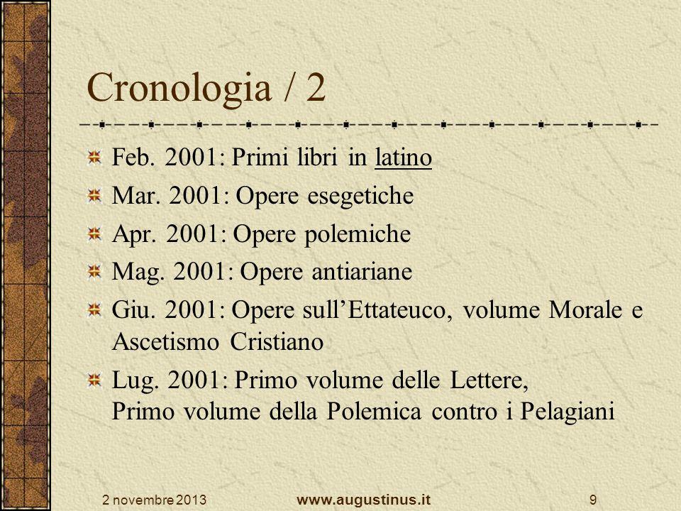 2 novembre 2013 www.augustinus.it 9 Cronologia / 2 Feb. 2001: Primi libri in latino Mar. 2001: Opere esegetiche Apr. 2001: Opere polemiche Mag. 2001: