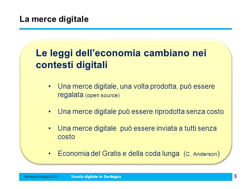 6 Esempi di economie basate sul gratis Sardegna, settembre 2011 Scuola digitale in Sardegna Gratis o Free non significa privo di valore o che il lavoro non debba essere pagato.