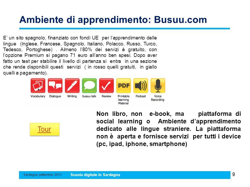 10 Ambiente di apprendimento: Busuu.com Sardegna, settembre 2011 Scuola digitale in Sardegna Chi ha costruito Busuu .