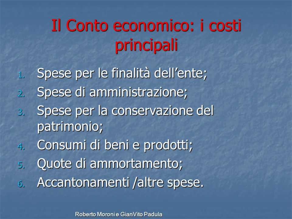 Roberto Moroni e GianVito Padula Il Conto economico: i costi principali 1. Spese per le finalità dellente; 2. Spese di amministrazione; 3. Spese per l