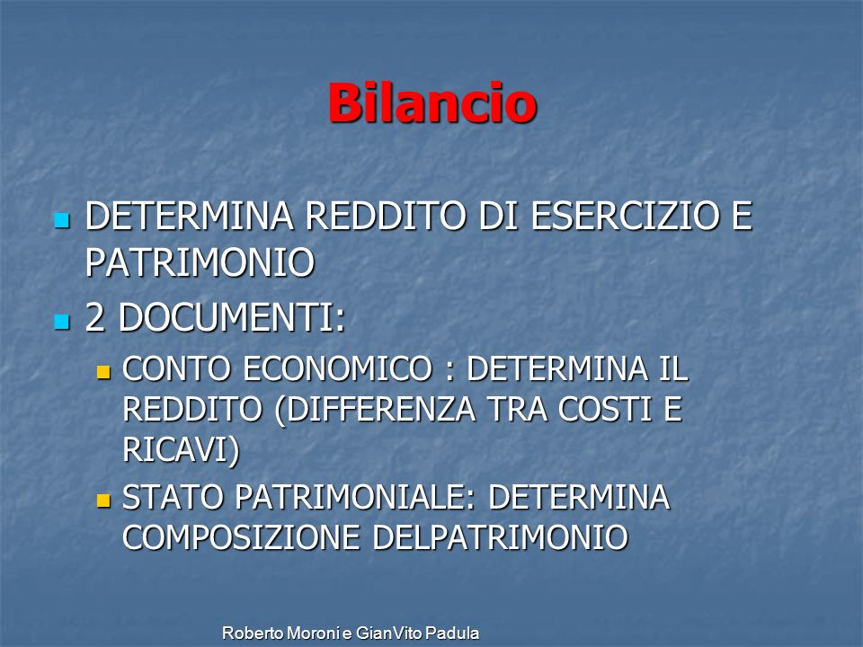 Roberto Moroni e GianVito Padula Bilancio DETERMINA REDDITO DI ESERCIZIO E PATRIMONIO DETERMINA REDDITO DI ESERCIZIO E PATRIMONIO 2 DOCUMENTI: 2 DOCUM