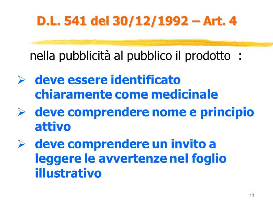 10 D.L. 541 del 30/12/1992 – Art. 3 Va inoltre ricordato che: È vietata la pubblicità al pubblico dei medicinali che possono essere dispensati solo di