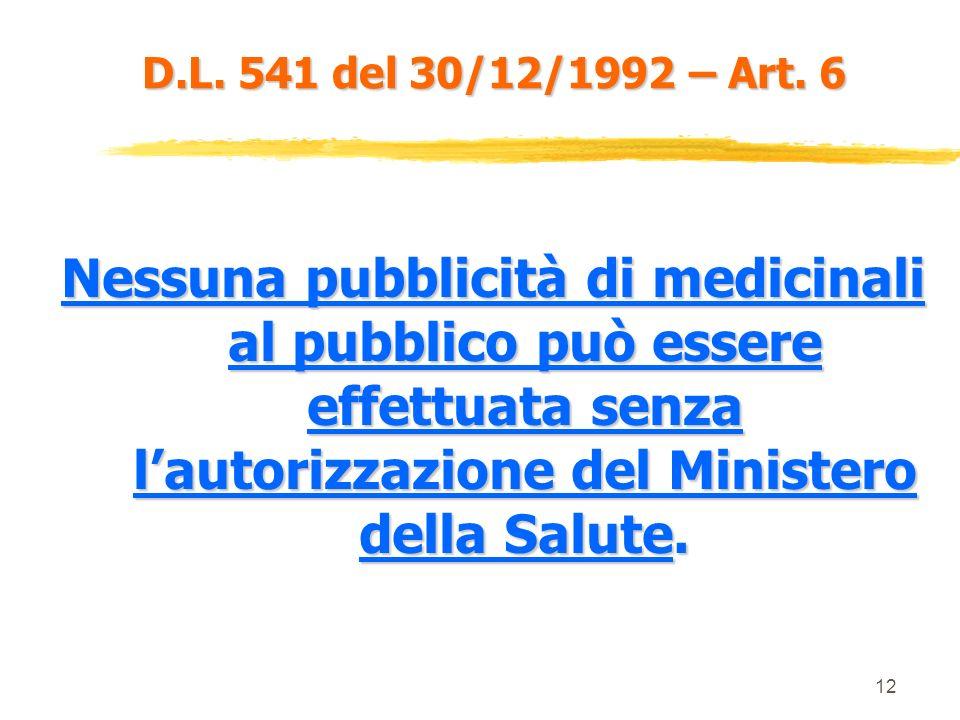 11 D.L. 541 del 30/12/1992 – Art. 4 nella pubblicità al pubblico il prodotto : deve essere identificato chiaramente come medicinale deve comprendere n