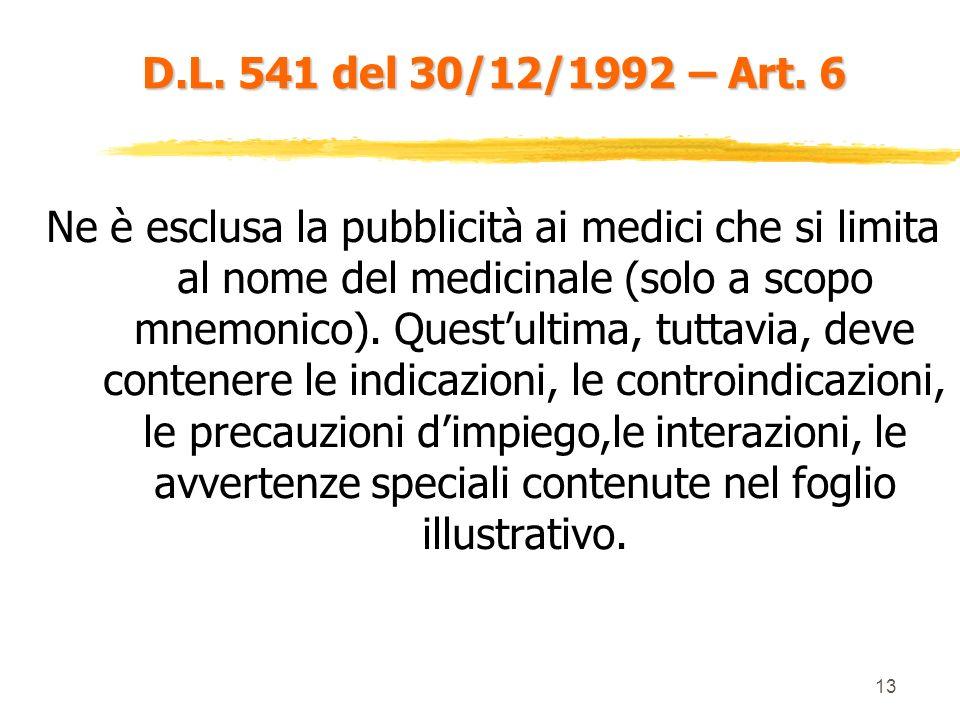 12 D.L. 541 del 30/12/1992 – Art. 6 Nessuna pubblicità di medicinali al pubblico può essere effettuata senza lautorizzazione del Ministero della Salut