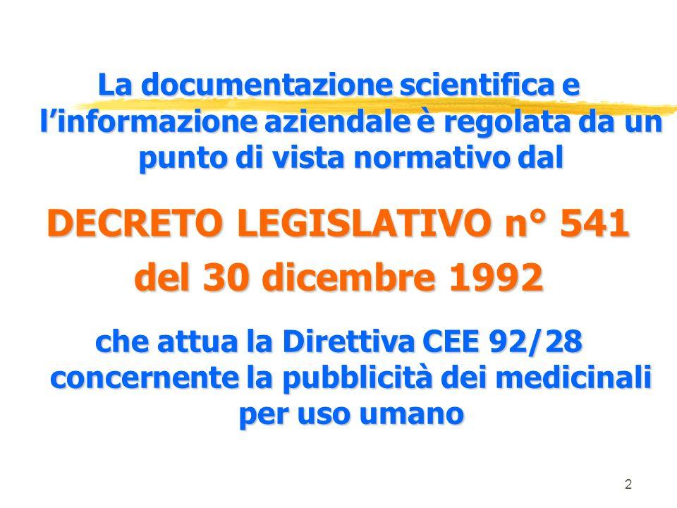2 La documentazione scientifica e linformazione aziendale è regolata da un punto di vista normativo dal DECRETO LEGISLATIVO n° 541 del 30 dicembre 1992 che attua la Direttiva CEE 92/28 concernente la pubblicità dei medicinali per uso umano