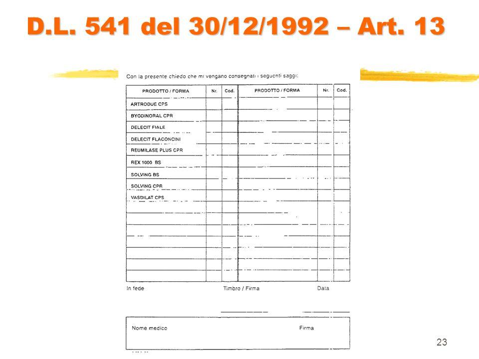22 D.L. 541 del 30/12/1992 – Art. 13 il D.L. n° 541 regolamenta anche la distribuzione dei campioni gratuiti dei medicinali. In particolare : I campio