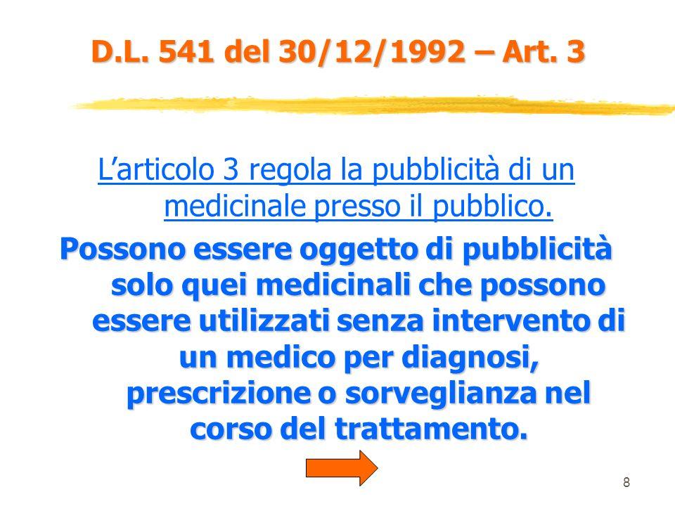 7 D.L. 541 del 30/12/1992 – Art. 2 Inoltre la pubblicità dei medicinali deve favorire luso razionale del medicinale, presentandolo in modo obiettivo,