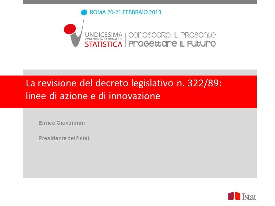 La revisione del decreto legislativo n. 322/89: linee di azione e di innovazione Enrico Giovannini Presidente dellIstat