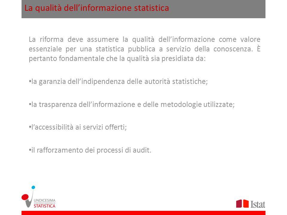 La qualità dellinformazione statistica La riforma deve assumere la qualità dellinformazione come valore essenziale per una statistica pubblica a servi