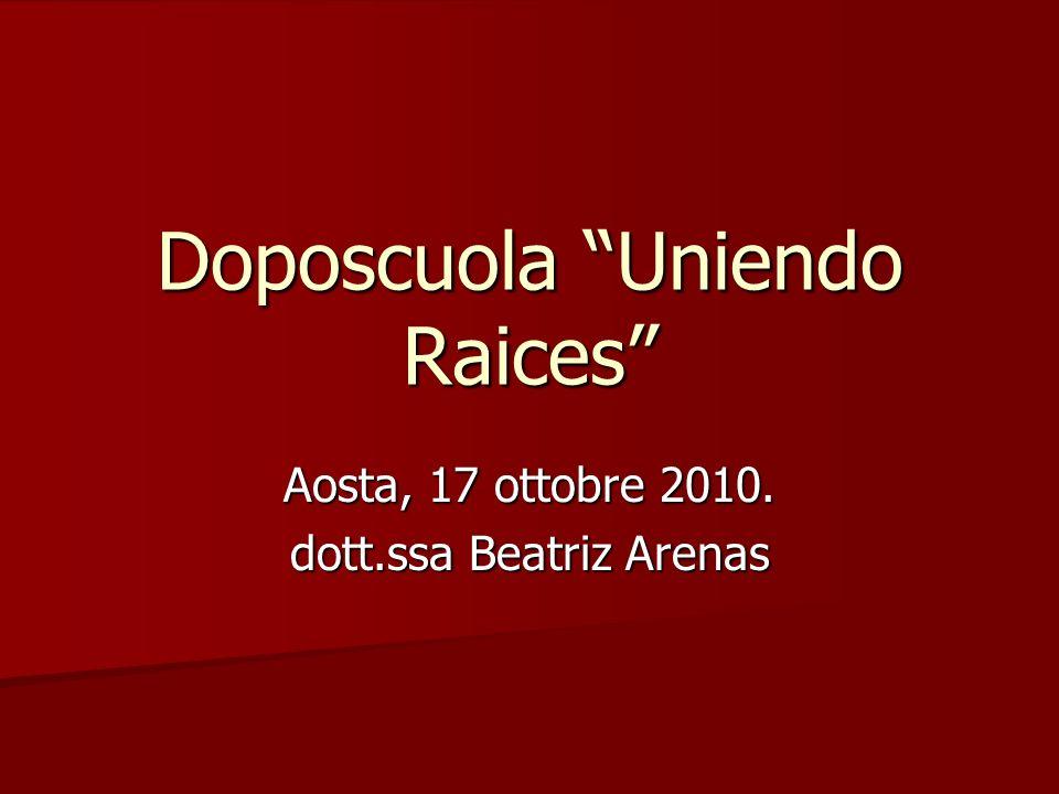 Doposcuola Uniendo Raices Aosta, 17 ottobre 2010. dott.ssa Beatriz Arenas