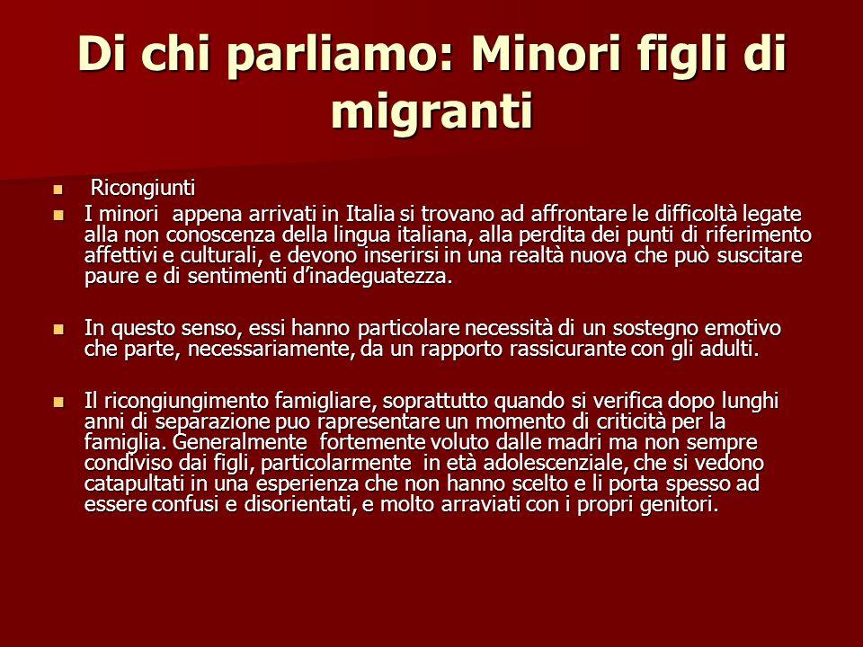 Di chi parliamo: Minori figli di migranti Ricongiunti Ricongiunti I minori appena arrivati in Italia si trovano ad affrontare le difficoltà legate all