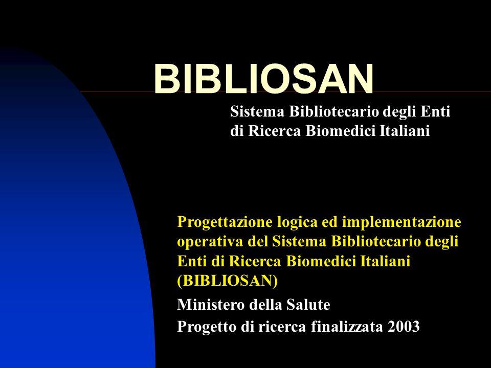 BIBLIOSAN Sistema Bibliotecario degli Enti di Ricerca Biomedici Italiani Ministero della Salute Progetto di ricerca finalizzata 2003 Progettazione log