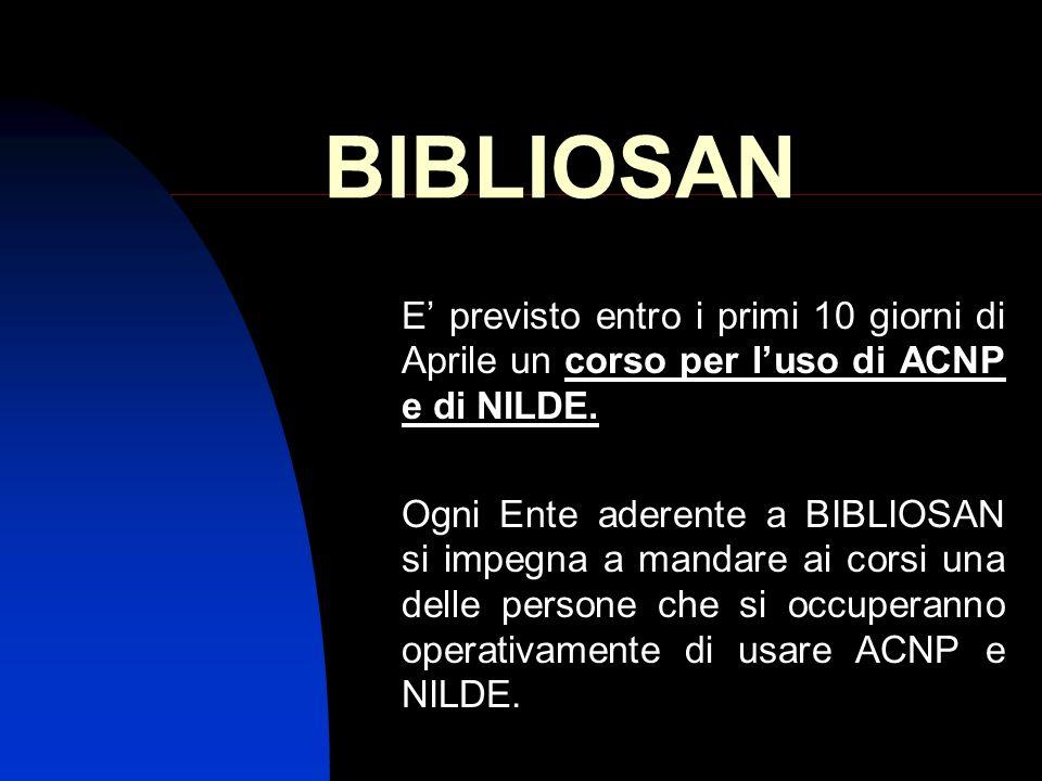 BIBLIOSAN E previsto entro i primi 10 giorni di Aprile un corso per luso di ACNP e di NILDE. Ogni Ente aderente a BIBLIOSAN si impegna a mandare ai co